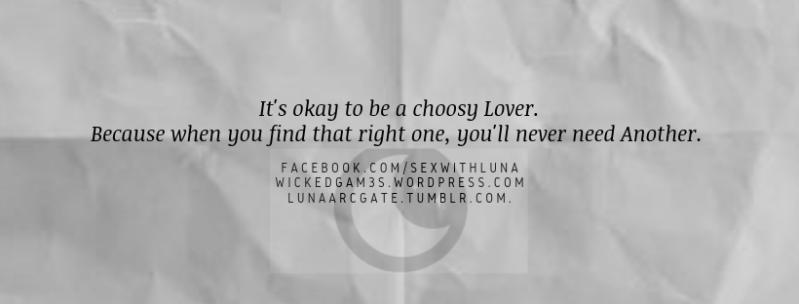It's Okay to be a choosy lover.